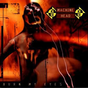 Burn My Eyes, Machine Head