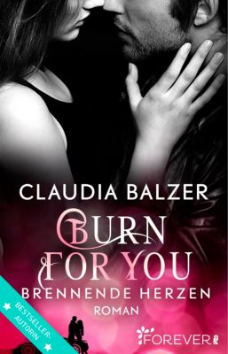 Burn-Reihe: Burn for You - Brennende Herzen, Claudia Balzer