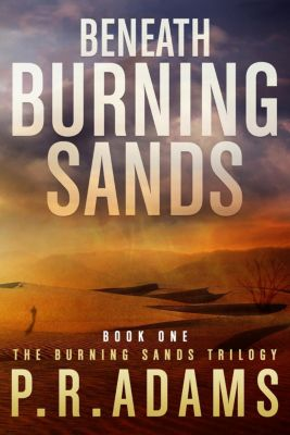 Burning Sands: Beneath Burning Sands, P R Adams