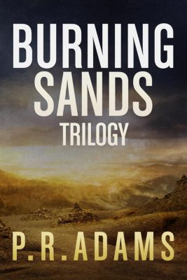 Burning Sands: The Burning Sands Trilogy Omnibus, P R Adams