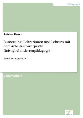 Burnout bei Lehrerinnen und Lehrern mit dem Arbeitsschwerpunkt Geistigbehindertenpädagogik, Sabine Faust