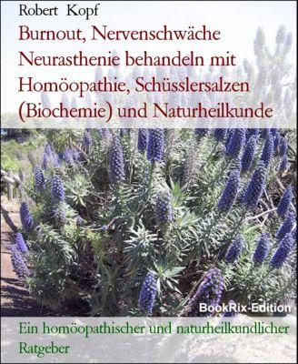 Burnout, Nervenschwäche Neurasthenie behandeln mit Homöopathie, Schüsslersalzen (Biochemie) und Naturheilkunde, Robert Kopf