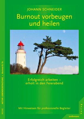 Burnout vorbeugen und heilen - Johann Schneider |