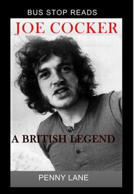 BUS STOP GUIDES: JOE COCKER; A BRITISH LEGEND (BUS STOP GUIDES, #1), Penny Lane