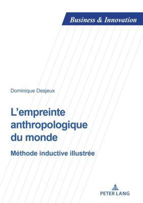 Business and Innovation: L'empreinte anthropologique du monde, Dominique Desjeux