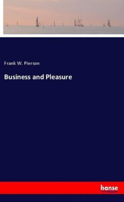 Business and Pleasure, Frank W. Pierson
