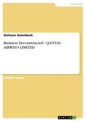 Business Deconstructed - QANTAS AIRWAYS LIMITED, Stefanie Aulenbach