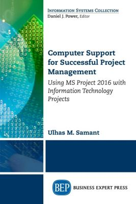 Business Expert Press: Computer Support for Successful Project Management, Ulhas Samant