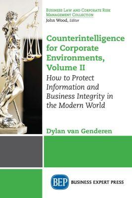 Business Expert Press: Counterintelligence for Corporate Environments, Volume II, Dylan van Genderen