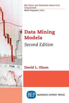 Business Expert Press: Data Mining Models, Second Edition, David L. Olson