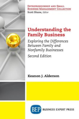 Business Expert Press: Understanding the Family Business, Second Edition, Keanon J. Alderson