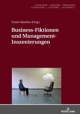 Business-Fiktionen und Management-Inszenierungen