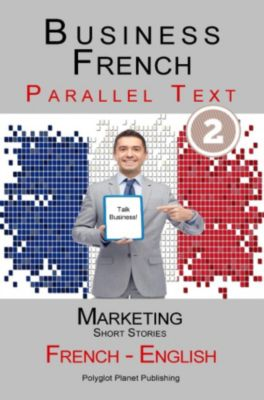 Business French - Parallel Text | Marketing - Short Stories (French - English), Polyglot Planet Publishing