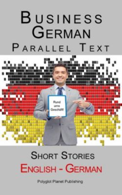 Business German - Parallel Text | Short Stories (English - German), Polyglot Planet Publishing