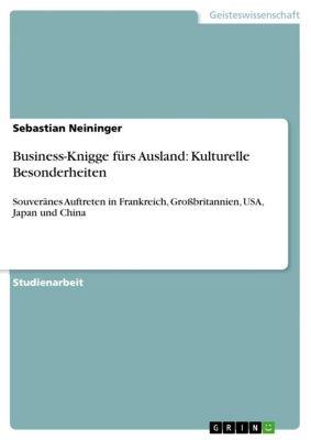 Business-Knigge fürs Ausland: Kulturelle Besonderheiten, Sebastian Neininger