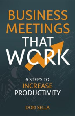 Business Meetings That Work, Dori Sella