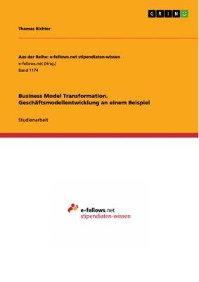 Business Model Transformation. Geschäftsmodellentwicklung an einem Beispiel, Thomas Richter