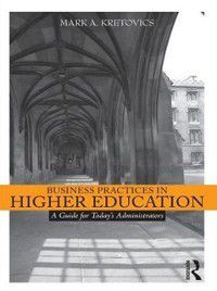 Business Practices in Higher Education, Mark A. Kretovics