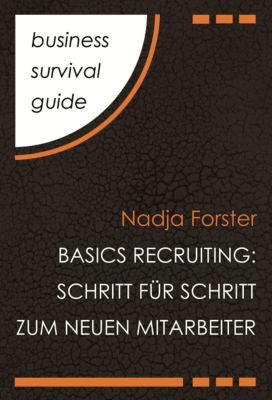 Business Survival Guide: Basics Recruiting, Nadja Forster