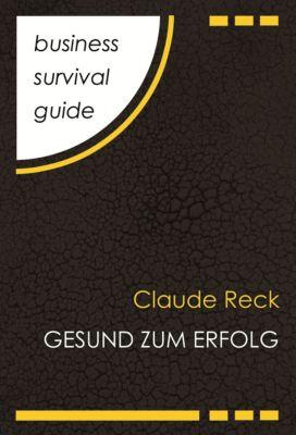 Business Survival Guide: Gesund zum Erfolg, Claude Reck
