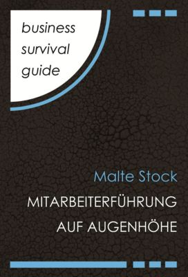 Business Survival Guide: Mitarbeiterführung auf Augenhöhe, Malte Stock