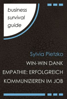 Business Survival Guide: Win-Win dank Empathie, Sylvia Pietzko
