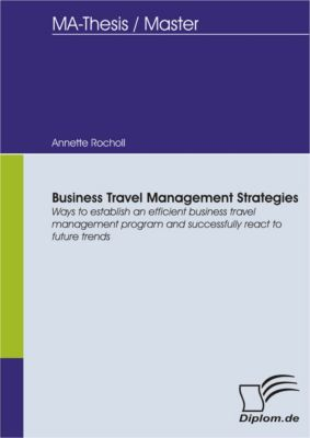 Business Travel Management Strategies, Annette Rocholl