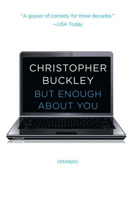But Enough About You, Christopher Buckley