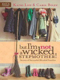 But I'm NOT a Wicked Stepmother!, Kathi Lipp, Carol Boley