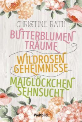 Butterblumenträume/  Wildrosengeheimnisse/  Maiglöckchensehnsucht, Christine Rath