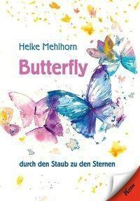 Butterfly - durch den Staub zu den Sternen, Heike Mehlhorn