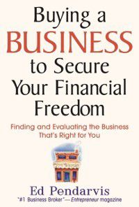 Buying a Business to Secure Your Financial Freedom, Edward T. Pendarvis