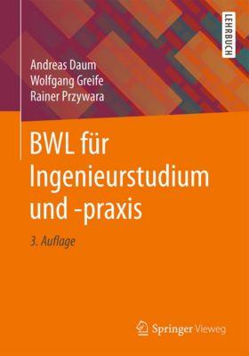 BWL für Ingenieurstudium und -praxis, Andreas Daum, Rainer Przywara, Wolfgang Greife
