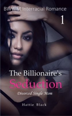 BWWM Interracial Romance: The Billionaire's Seduction 1: Divorced Single Mom (BWWM Interracial Romance, #1), Hattie Black