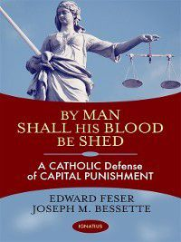 By Man Shall His Blood Be Shed, Joseph Bessette, Edward Feser