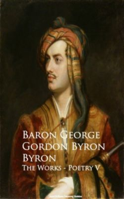 Byron - The Works - Poetry V, Baron George Gordon Byron