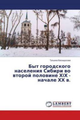 Byt gorodskogo naseleniya Sibiri vo vtoroj polovine HIH - nachale HH v.