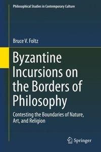 Byzantine Incursions on the Borders of Philosophy, Bruce V. Foltz