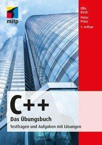 C++ Das Übungsbuch, Ulla Kirch, Peter Prinz