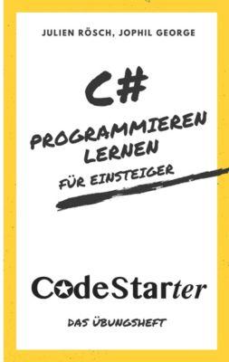 C# Programmieren lernen für Einsteiger, Jophil George, Julien Rösch