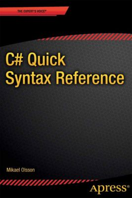 C# Quick Syntax Reference, Mikael Olsson
