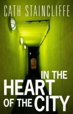 C & R Crime: In The Heart of The City, Cath Staincliffe