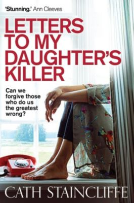 C & R Crime: Letters To My Daughter's Killer, Cath Staincliffe