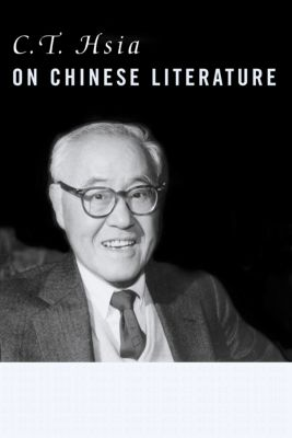 C. T. Hsia on Chinese Literature, C. T. Hsia