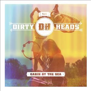 Cabin By The Sea, Dirty Heads
