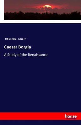 Caesar Borgia, John Leslie Garner
