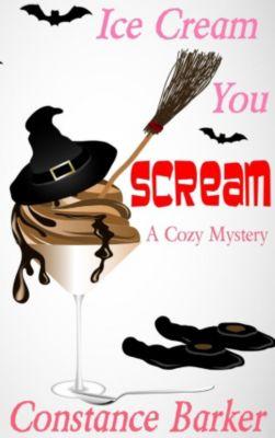 Caesar's Creek Cozy Mystery Series: Ice Scream You Scream (Caesar's Creek Cozy Mystery Series, #4), Constance Barker