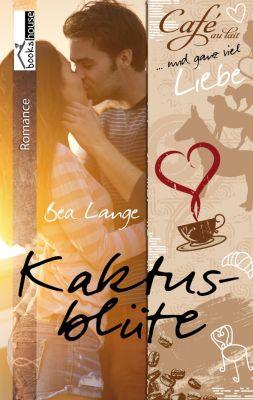 Café au Lait und ganz viel Liebe: Kaktusblüte - Café au Lait und ganz viel Liebe 1, Bea Lange