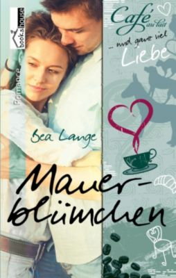Café au Lait und ganz viel Liebe: Mauerblümchen - Café au Lait und ganz viel Liebe 2, Bea Lange