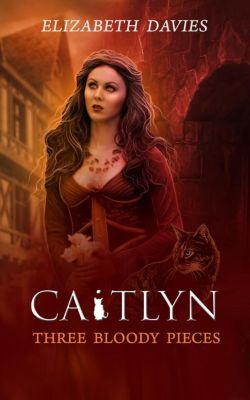 Caitlyn: Three Bloody Pieces (Caitlyn, #1), Elizabeth Davies